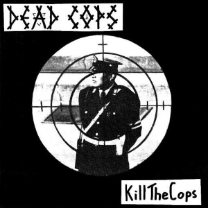 DEAD COPS『Kill The Cops _ 13 Tracks』