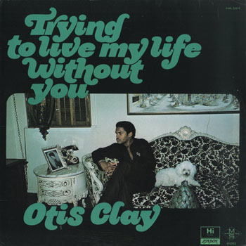 SL_OTIS CLAY_TRYING TO LIVE MY LIFE WITHOUT YOU_201606